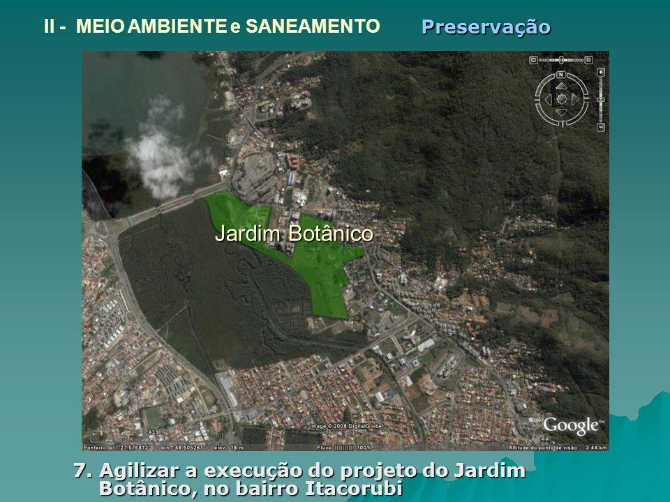 Jardim Botânico 7. Agilizar a execução do projeto do Jardim Botânico, no bairro Itacorubi II - MEIO AMBIENTE e SANEAMENTOPreservação