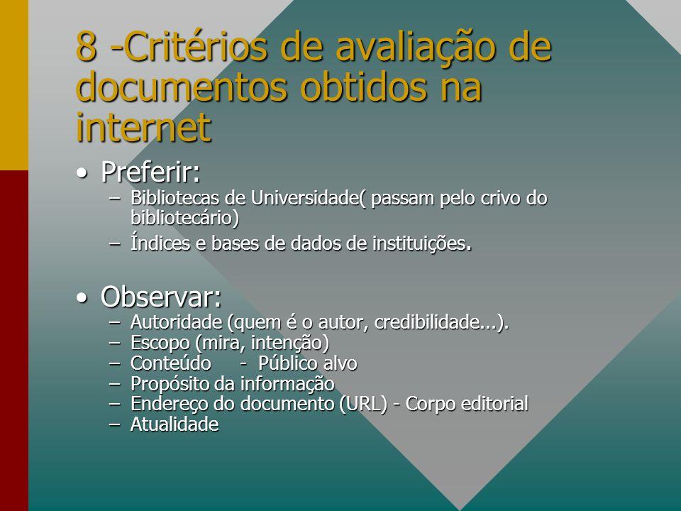 8 -Critérios de avaliação de documentos obtidos na internet Preferir:Preferir: –Bibliotecas de Universidade( passam pelo crivo do bibliotecário) –Índi