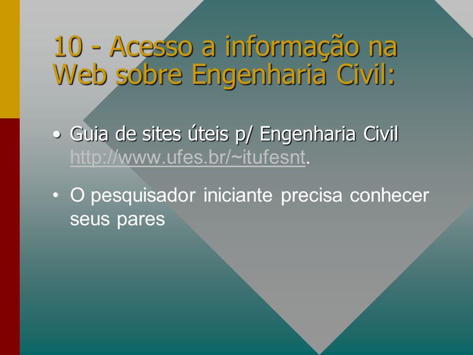 10 - Acesso a informação na Web sobre Engenharia Civil: Guia de sites úteis p/ Engenharia CivilGuia de sites úteis p/ Engenharia Civil http://www.ufes