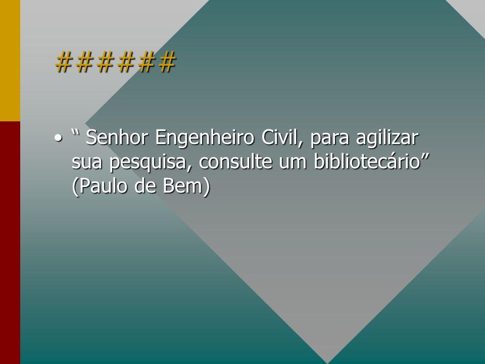 ###### Senhor Engenheiro Civil, para agilizar sua pesquisa, consulte um bibliotecário (Paulo de Bem) Senhor Engenheiro Civil, para agilizar sua pesqui