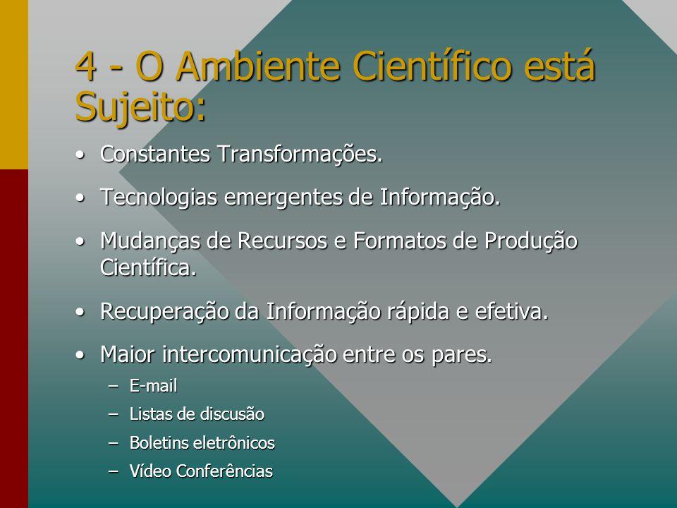 4 - O Ambiente Científico está Sujeito: Constantes Transformações.Constantes Transformações. Tecnologias emergentes de Informação.Tecnologias emergent