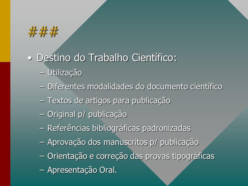 ### Destino do Trabalho Científico:Destino do Trabalho Científico: –Utilização –Diferentes modalidades do documento científico –Textos de artigos para