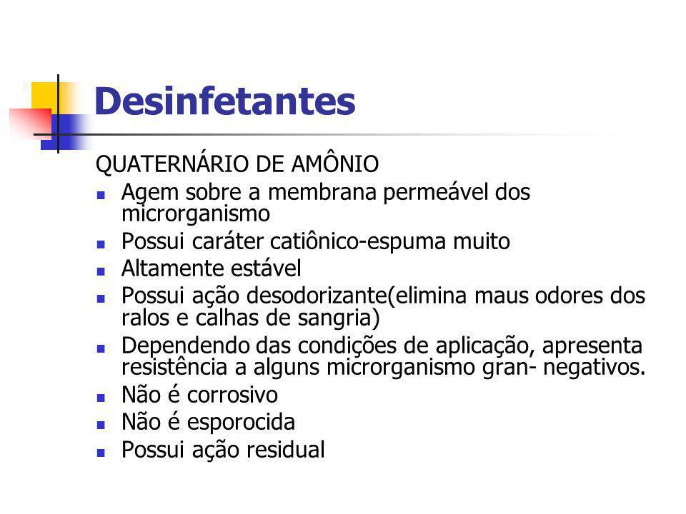 Desinfetantes QUATERNÁRIO DE AMÔNIO Agem sobre a membrana permeável dos microrganismo Possui caráter catiônico-espuma muito Altamente estável Possui a