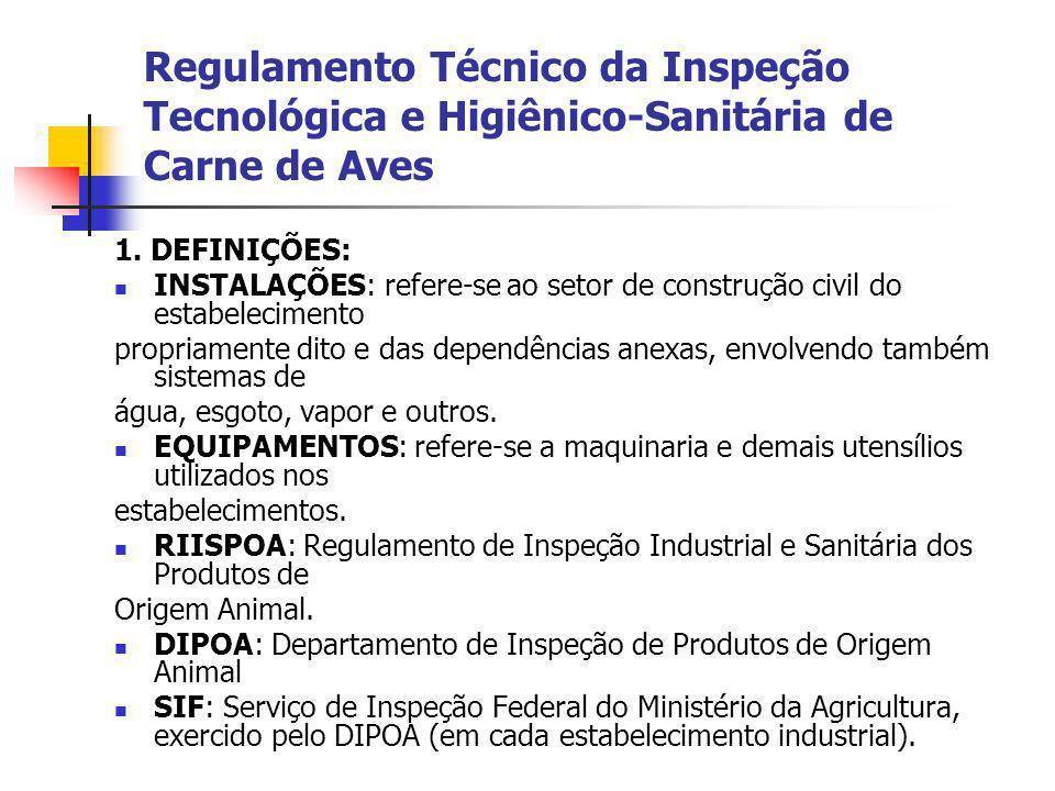 Regulamento Técnico da Inspeção Tecnológica e Higiênico-Sanitária de Carne de Aves 1. DEFINIÇÕES: INSTALAÇÕES: refere-se ao setor de construção civil
