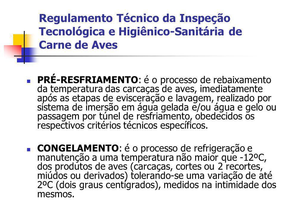 Regulamento Técnico da Inspeção Tecnológica e Higiênico-Sanitária de Carne de Aves PRÉ-RESFRIAMENTO: é o processo de rebaixamento da temperatura das c
