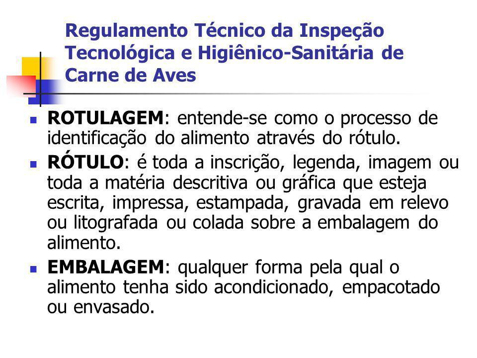 Regulamento Técnico da Inspeção Tecnológica e Higiênico-Sanitária de Carne de Aves ROTULAGEM: entende-se como o processo de identificação do alimento