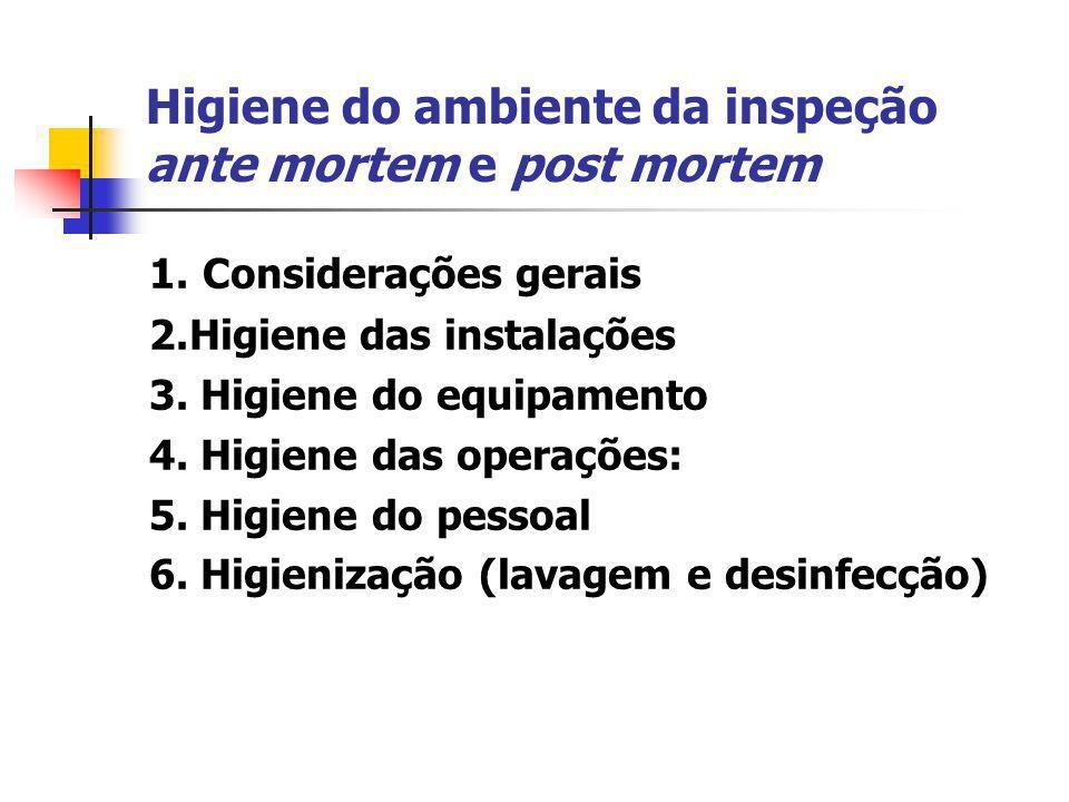 Higiene do ambiente da inspeção ante mortem e post mortem 1. Considerações gerais 2.Higiene das instalações 3. Higiene do equipamento 4. Higiene das o