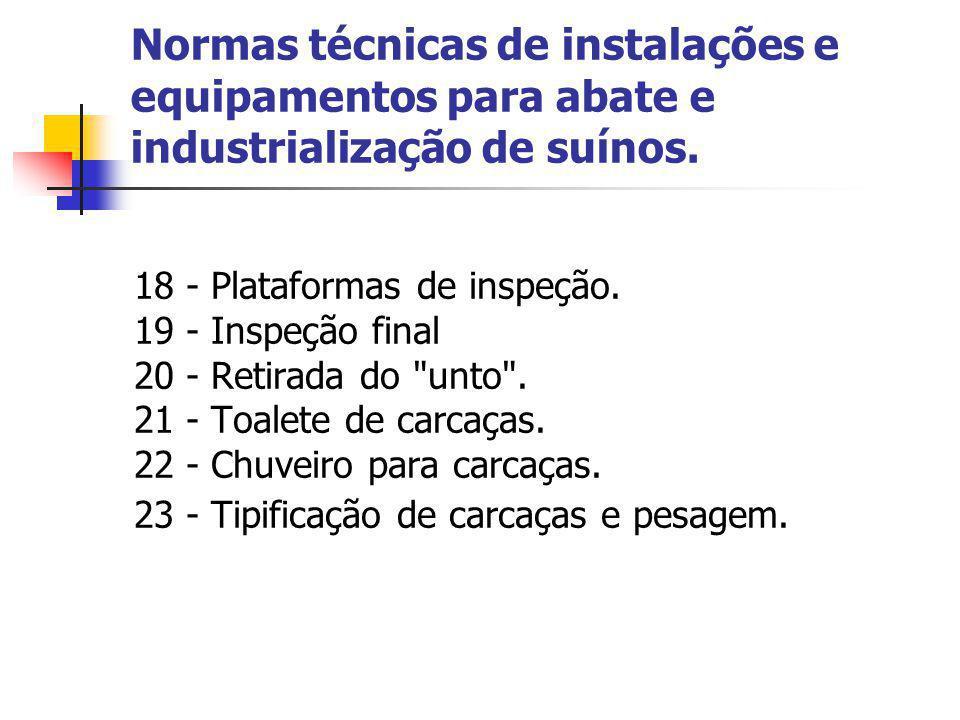 Normas técnicas de instalações e equipamentos para abate e industrialização de suínos. 18 - Plataformas de inspeção. 19 - Inspeção final 20 - Retirada