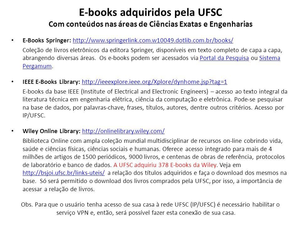 E-books adquiridos pela UFSC Com conteúdos nas áreas de Ciências Exatas e Engenharias E-Books Springer: http://www.springerlink.com.w10049.dotlib.com.
