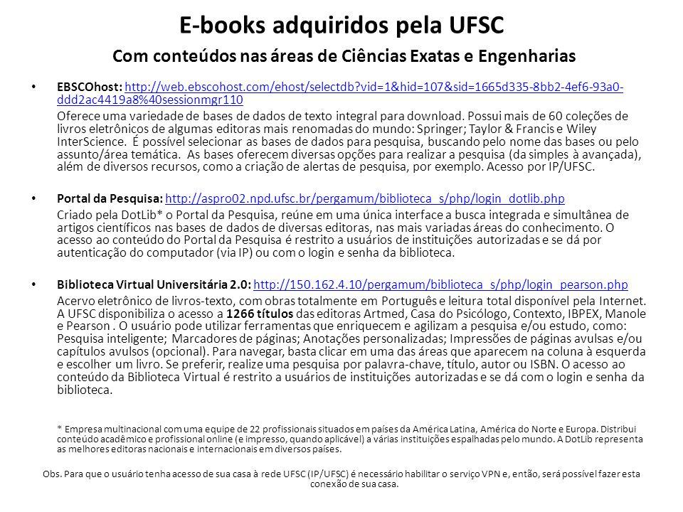 E-books adquiridos pela UFSC Com conteúdos nas áreas de Ciências Exatas e Engenharias EBSCOhost: http://web.ebscohost.com/ehost/selectdb?vid=1&hid=107