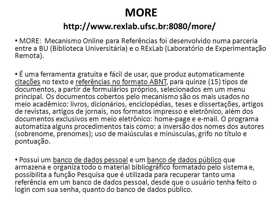 MORE http://www.rexlab.ufsc.br:8080/more/ MORE: Mecanismo Online para Referências foi desenvolvido numa parceria entre a BU (Biblioteca Universitária)