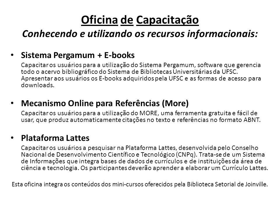 Oficina de Capacitação Conhecendo e utilizando os recursos informacionais: Sistema Pergamum + E-books Capacitar os usuários para a utilização do Siste