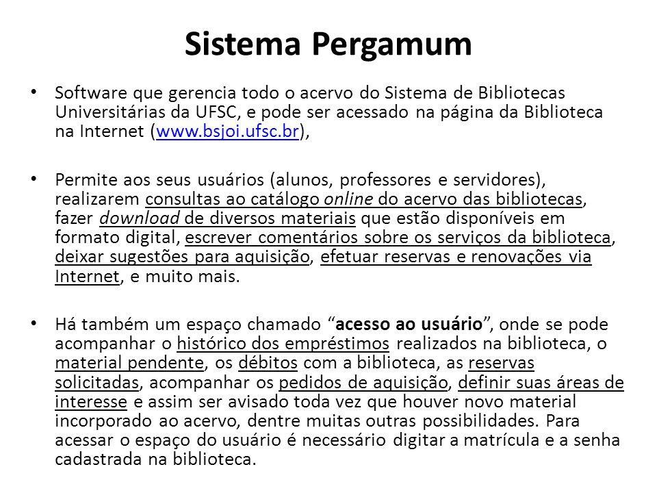 Sistema Pergamum Software que gerencia todo o acervo do Sistema de Bibliotecas Universitárias da UFSC, e pode ser acessado na página da Biblioteca na