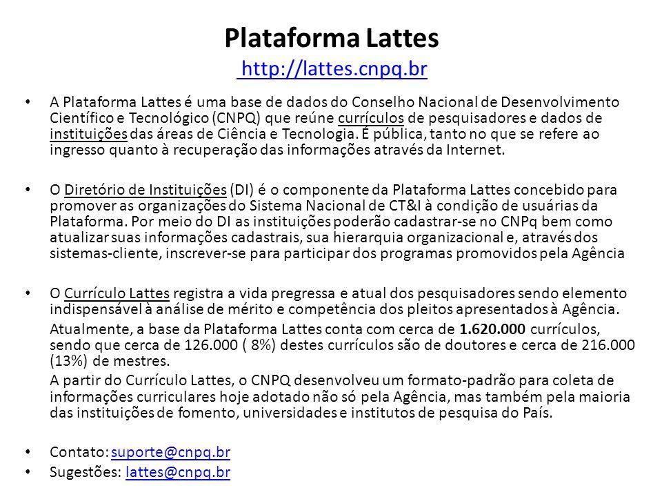 Plataforma Lattes http://lattes.cnpq.br http://lattes.cnpq.br A Plataforma Lattes é uma base de dados do Conselho Nacional de Desenvolvimento Científi