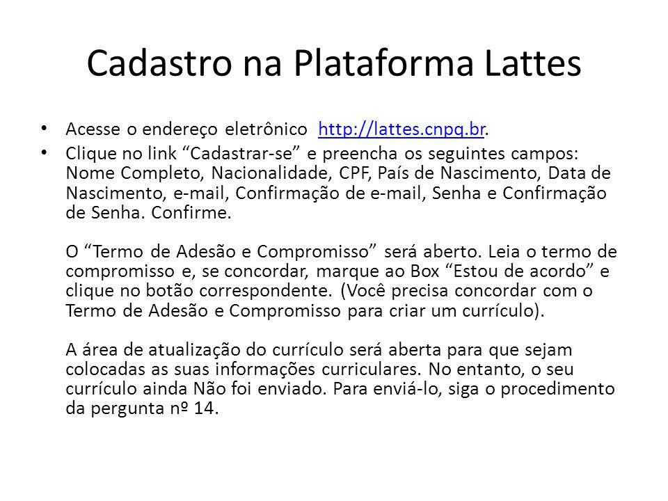 Cadastro na Plataforma Lattes Acesse o endereço eletrônico http://lattes.cnpq.br.http://lattes.cnpq.br Clique no link Cadastrar-se e preencha os segui