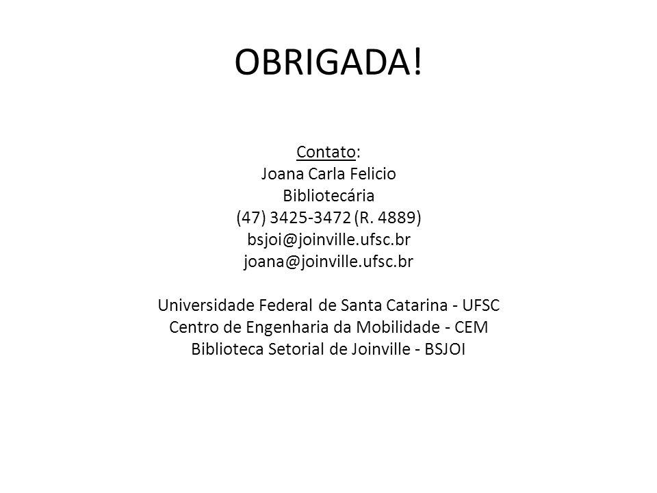OBRIGADA! Contato: Joana Carla Felicio Bibliotecária (47) 3425-3472 (R. 4889) bsjoi@joinville.ufsc.br joana@joinville.ufsc.br Universidade Federal de