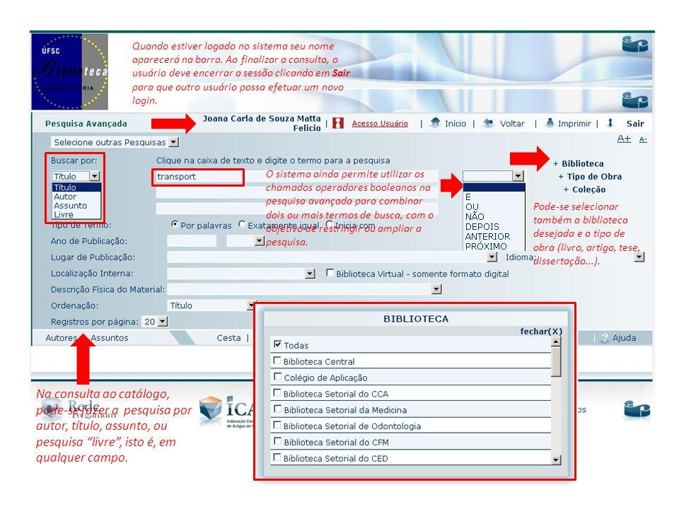 Toda movimentação realizada pelo usuário enquanto ele estiver logado, poderá ser recuperada posteriormente no seu Histórico.