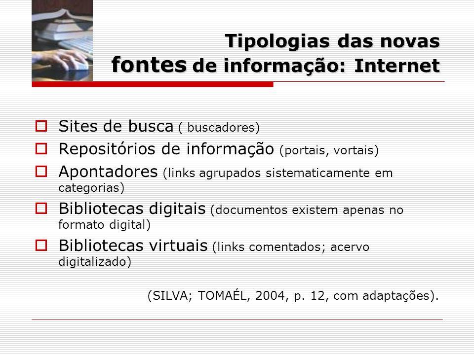 Sites de busca ( buscadores) Repositórios de informação (portais, vortais) Apontadores (links agrupados sistematicamente em categorias) Bibliotecas digitais (documentos existem apenas no formato digital) Bibliotecas virtuais (links comentados; acervo digitalizado) (SILVA; TOMAÉL, 2004, p.