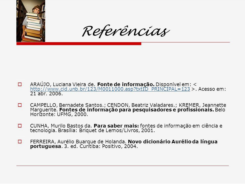 Referências ARAÚJO, Luciana Vieira de.Fonte de informação.