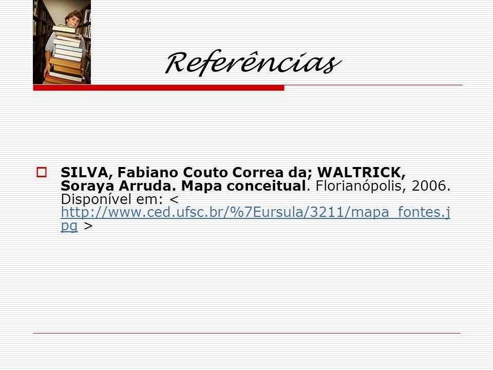 Referências SILVA, Fabiano Couto Correa da; WALTRICK, Soraya Arruda.