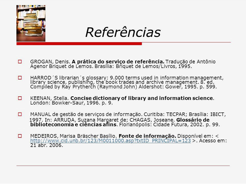 Referências GROGAN, Denis.A prática do serviço de referência.