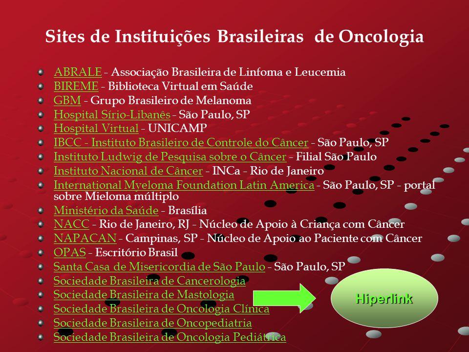 Sites de Instituições Brasileiras de Oncologia ABRALEABRALE - Associação Brasileira de Linfoma e Leucemia BIREMEBIREME - Biblioteca Virtual em Saúde G
