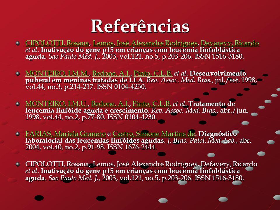 Referências CIPOLOTTI, RosanaCIPOLOTTI, Rosana, Lemos, José Alexandre Rodrigues, Devarevy, Ricardo et al. Inativação do gene p15 em crianças com leuce