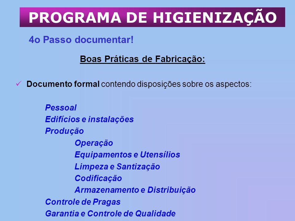 Boas Práticas de Fabricação: Documento formal contendo disposições sobre os aspectos: Pessoal Edifícios e instalações Produção Operação Equipamentos e