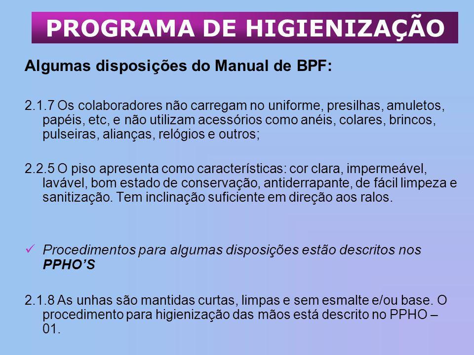 PROGRAMA DE HIGIENIZAÇÃO Algumas disposições do Manual de BPF: 2.1.7 Os colaboradores não carregam no uniforme, presilhas, amuletos, papéis, etc, e nã