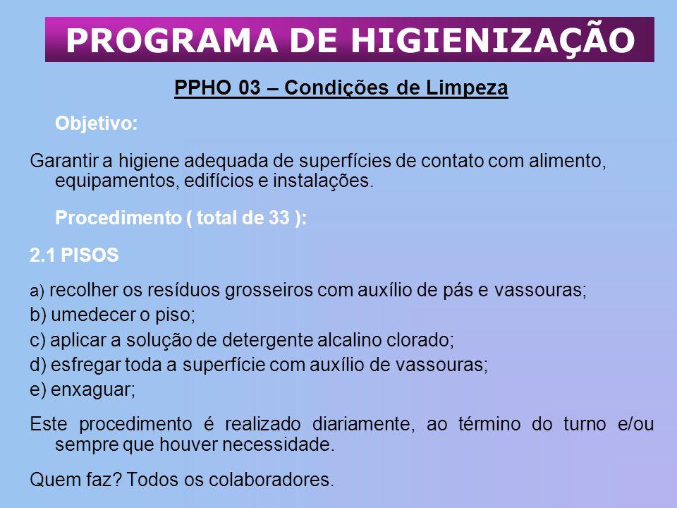 PPHO 03 – Condições de Limpeza Objetivo: Garantir a higiene adequada de superfícies de contato com alimento, equipamentos, edifícios e instalações. Pr