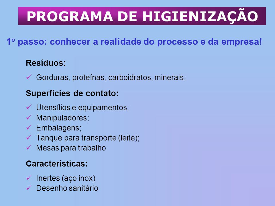 Resíduos: Gorduras, proteínas, carboidratos, minerais; Superfícies de contato: Utensílios e equipamentos; Manipuladores; Embalagens; Tanque para trans