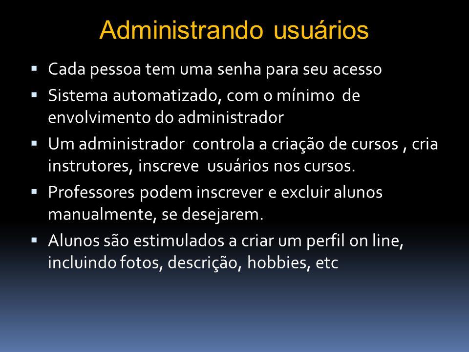O Portal Moodle é gerenciado por um administrador, que tem sua senha pessoal O lay out geral pode ser facilmente alterado a partir de temas pré-config