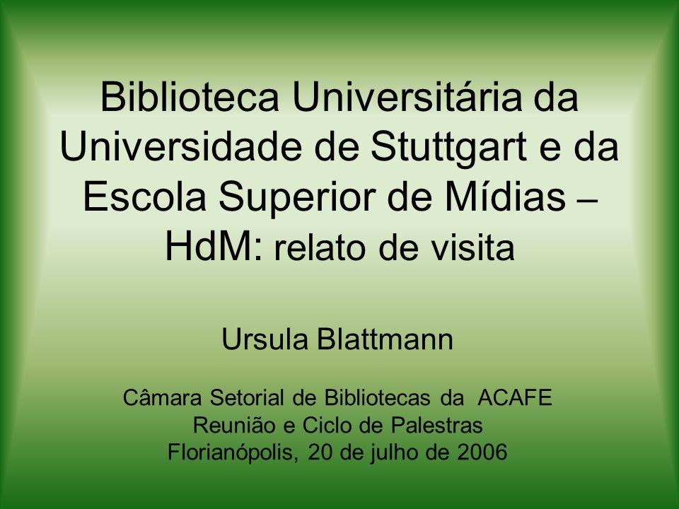 Biblioteca Universitária da Universidade de Stuttgart e da Escola Superior de Mídias – HdM: relato de visita Ursula Blattmann Câmara Setorial de Bibli