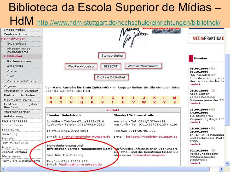 Biblioteca da Escola Superior de Mídias – HdM http://www.hdm-stuttgart.de/hochschule/einrichtungen/bibliothek/ http://www.hdm-stuttgart.de/hochschule/