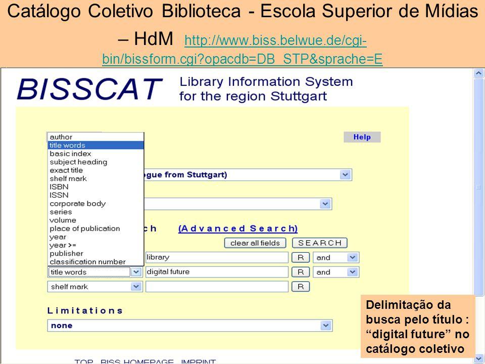 Catálogo Coletivo Biblioteca - Escola Superior de Mídias – HdM http://www.biss.belwue.de/cgi- bin/bissform.cgi?opacdb=DB_STP&sprache=Ehttp://www.biss.