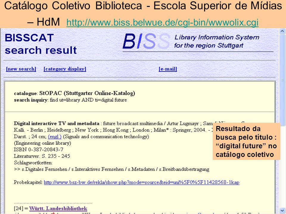 Catálogo Coletivo Biblioteca - Escola Superior de Mídias – HdM http://www.biss.belwue.de/cgi-bin/wwwolix.cgi http://www.biss.belwue.de/cgi-bin/wwwolix