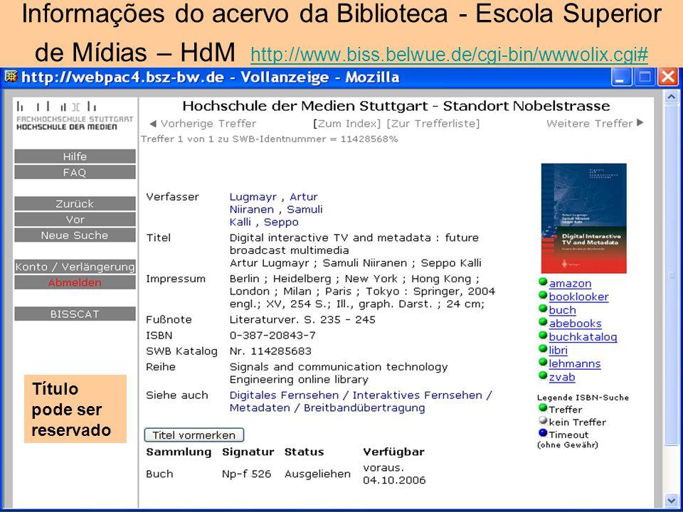 Informações do acervo da Biblioteca - Escola Superior de Mídias – HdM http://www.biss.belwue.de/cgi-bin/wwwolix.cgi#http://www.biss.belwue.de/cgi-bin/