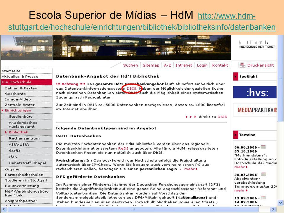 Escola Superior de Mídias – HdM http://www.hdm- stuttgart.de/hochschule/einrichtungen/bibliothek/bibliotheksinfo/datenbanken http://www.hdm- stuttgart