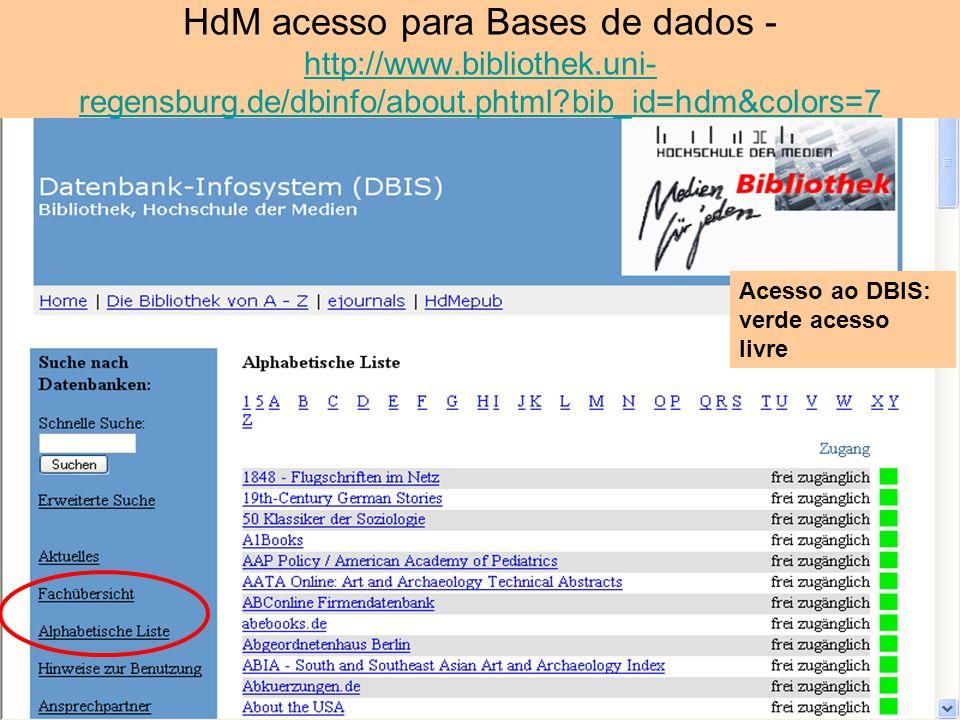 HdM acesso para Bases de dados - http://www.bibliothek.uni- regensburg.de/dbinfo/about.phtml?bib_id=hdm&colors=7 http://www.bibliothek.uni- regensburg