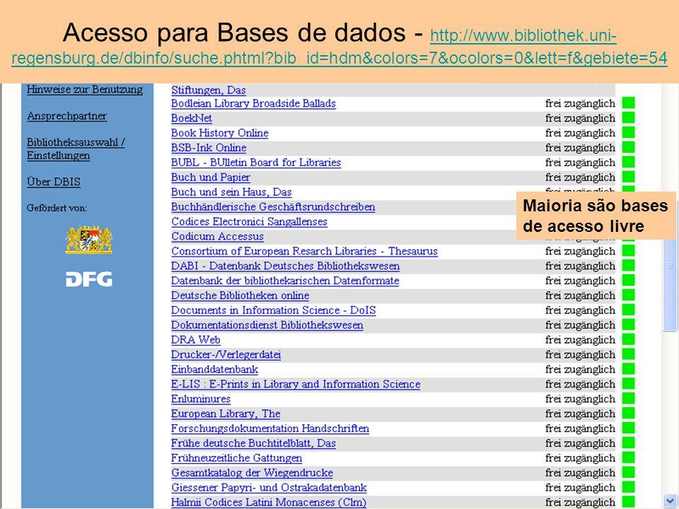 Acesso para Bases de dados - http://www.bibliothek.uni- regensburg.de/dbinfo/suche.phtml?bib_id=hdm&colors=7&ocolors=0&lett=f&gebiete=54 http://www.bi