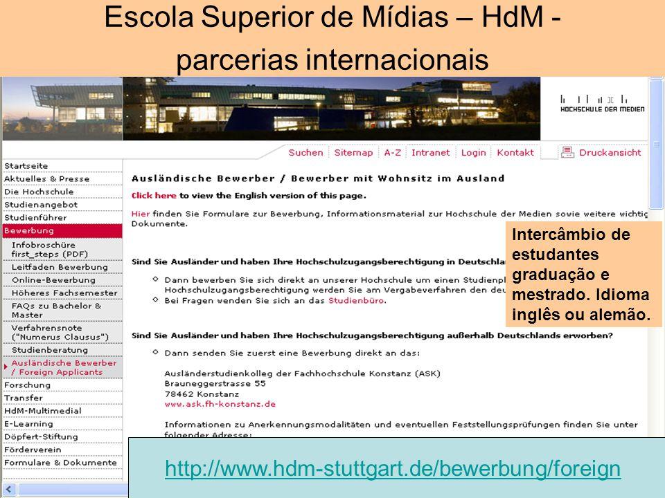 Escola Superior de Mídias – HdM - parcerias internacionais Intercâmbio de estudantes graduação e mestrado. Idioma inglês ou alemão. http://www.hdm-stu