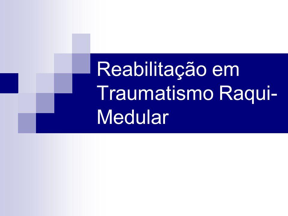 Reabilitação em Traumatismo Raqui- Medular