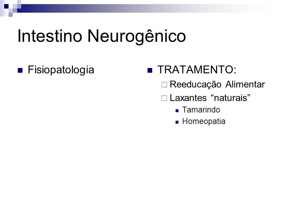 Intestino Neurogênico Fisiopatologia TRATAMENTO: Reeducação Alimentar Laxantes naturais Tamarindo Homeopatia