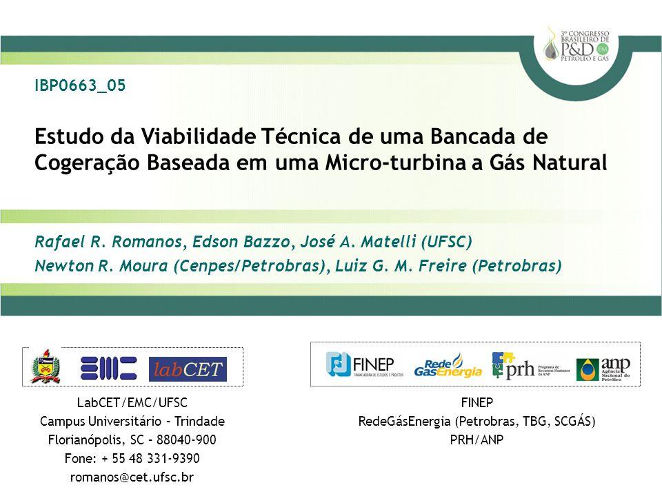 Estudo da Viabilidade Técnica de uma Bancada de Cogeração Baseada em uma Micro-turbina a Gás Natural LabCET/EMC/UFSC Campus Universitário – Trindade Florianópolis, SC – 88040-900 Fone: + 55 48 331-9390 romanos@cet.ufsc.br Rafael R.