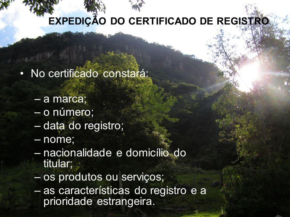 EXPEDIÇÃO DO CERTIFICADO DE REGISTRO No certificado constará: –a marca; –o número; –data do registro; –nome; –nacionalidade e domicílio do titular; –o