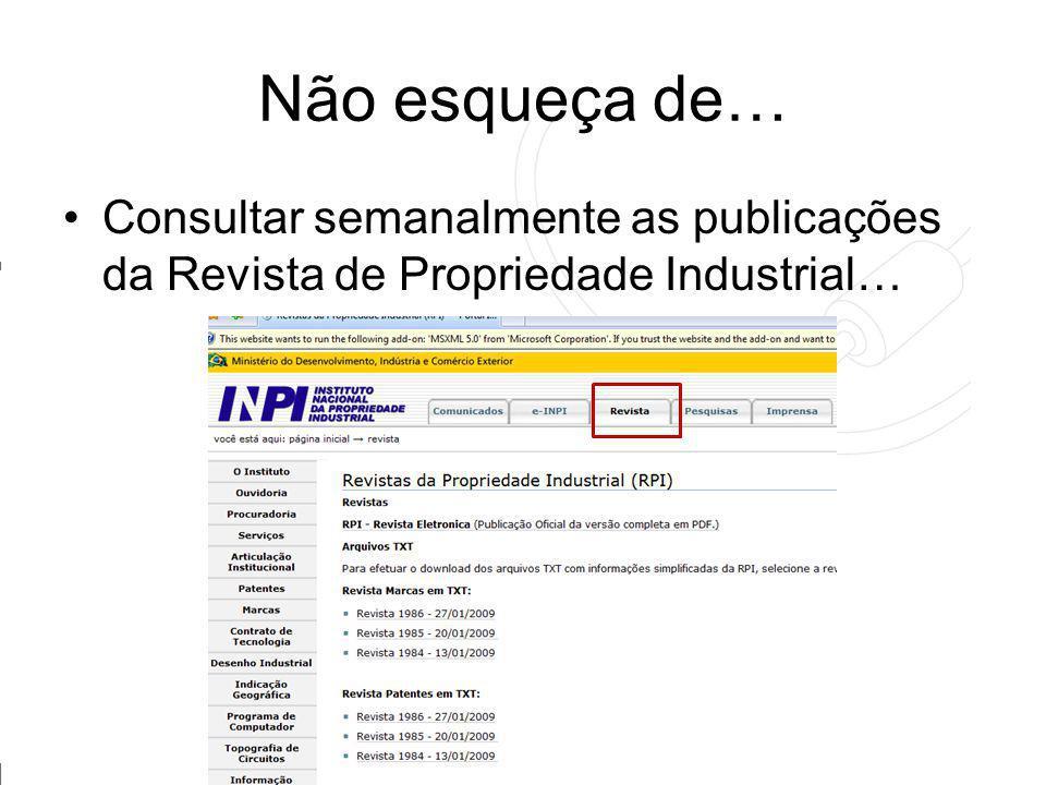 Não esqueça de… Consultar semanalmente as publicações da Revista de Propriedade Industrial…