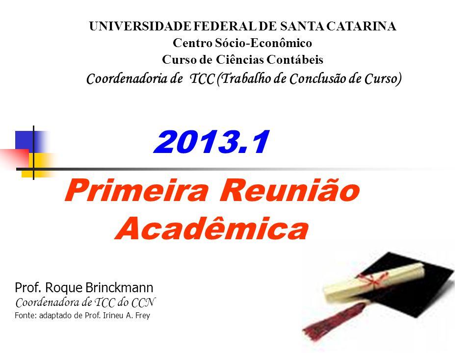 2013.1 Primeira Reunião Acadêmica UNIVERSIDADE FEDERAL DE SANTA CATARINA Centro Sócio-Econômico Curso de Ciências Contábeis Coordenadoria de TCC (Trab