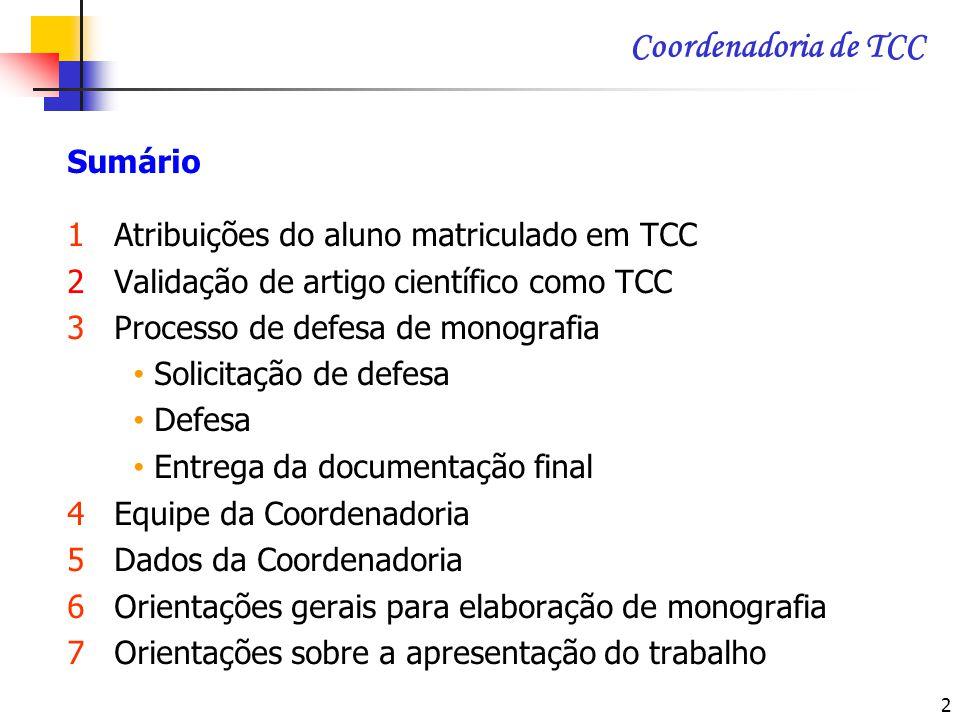 2 Coordenadoria de TCC Sumário 1 Atribuições do aluno matriculado em TCC 2 Validação de artigo científico como TCC 3 Processo de defesa de monografia