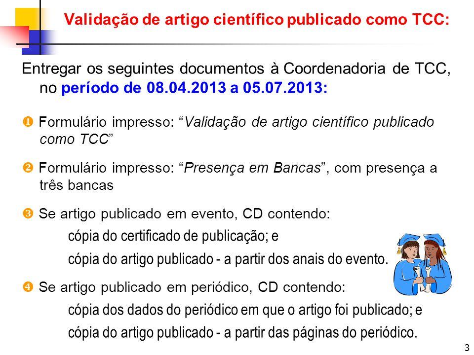 3 Entregar os seguintes documentos à Coordenadoria de TCC, no período de 08.04.2013 a 05.07.2013: Formulário impresso: Validação de artigo científico