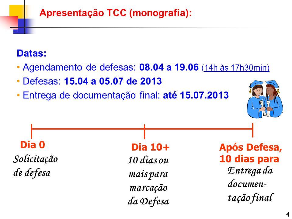 4 Datas: Agendamento de defesas: 08.04 a 19.06 (14h às 17h30min) Defesas: 15.04 a 05.07 de 2013 Entrega de documentação final: até 15.07.2013 Dia 0 Di